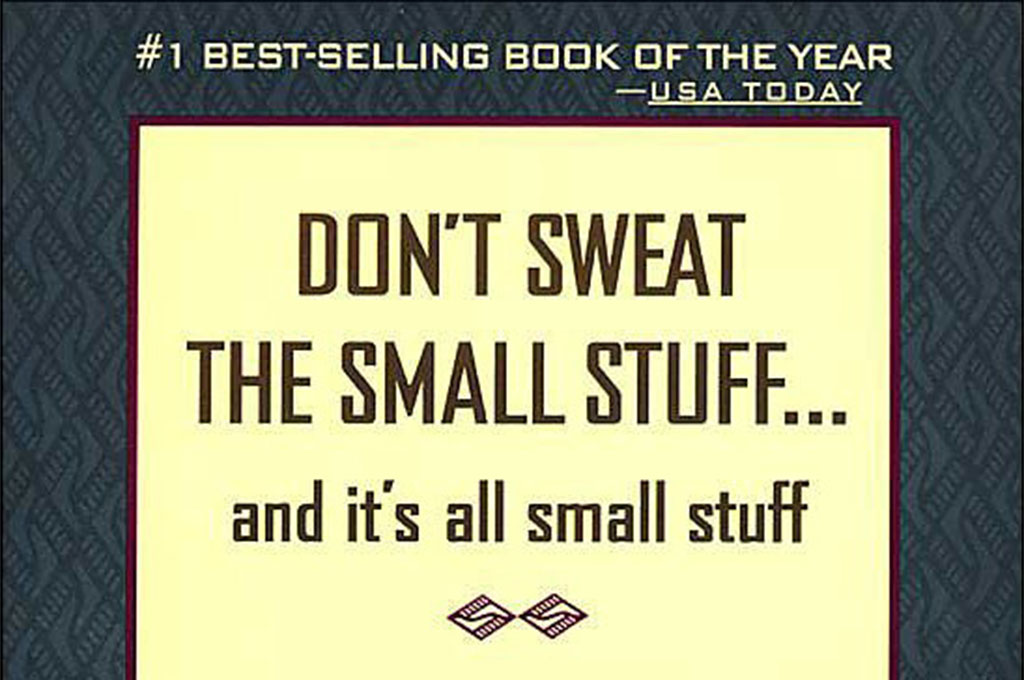 Unlike the book…I sweat the small stuff